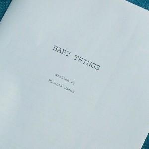 Phoenix James - Baby Things - Film Script